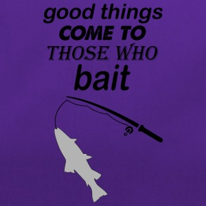 good things come to those who bait - Duffel Bag