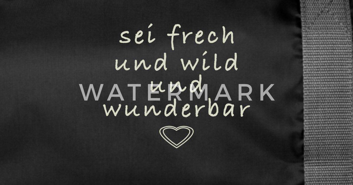 Sei Frech Und Wild Und Wunderbar Frauen Sprüche Sporttasche Spreadshirt