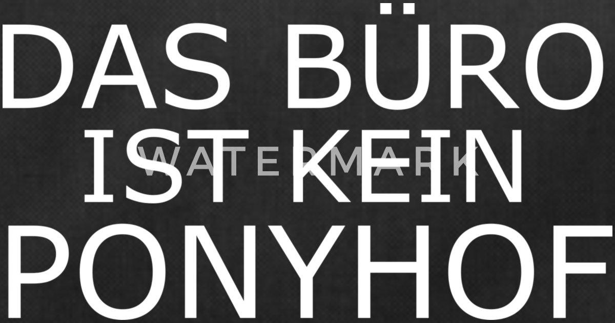 Das Buro Ist Kein Ponyhof Tasse Tshirt Sporttasche Spreadshirt