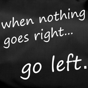 when nothing goes right... go left - Motivation - Sporttasche