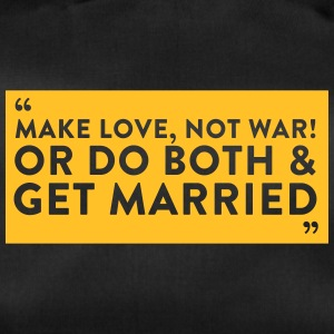 Make Love, Not War! Or Do Both & Get Married. - Duffel Bag