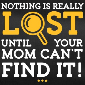 Nothing Is Lost Until Your Mom Can't Find It! - Duffel Bag