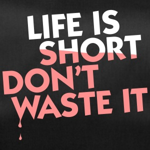 Life Is Short. Do Not Waste It! - Duffel Bag