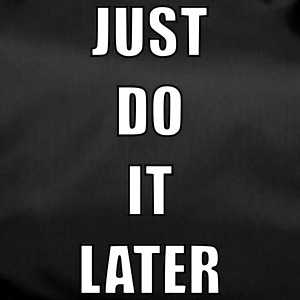 Just do it later - Sporttas