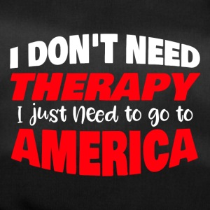 I don´t need therapy I just need to go to America - Sporttasche