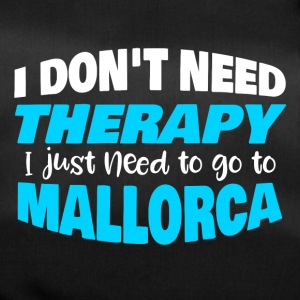 I don´t need therapy I just need to go to Mallorca - Sporttasche