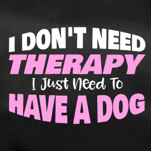 I don´t need Therapy I just need to have a dog - Sporttasche