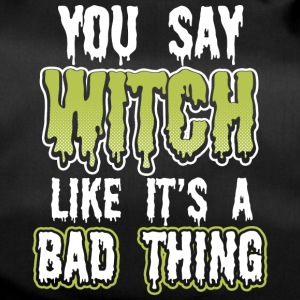 You say witch like a bad thing - witch, bitch - Duffel Bag