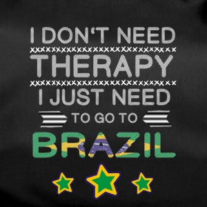 I don't need Therapy, i just neet to go to Brazil - Sporttasche