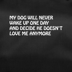 MY DOG WILL LOVE ME FOREVER T SHIRT TEE - Sporttasche