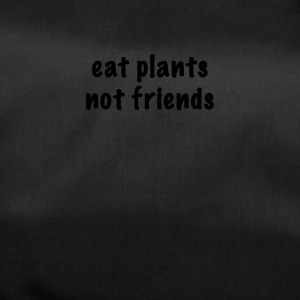 eat plants not friends - Sporttasche