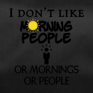 I do not like people or mornings or people - Duffel Bag