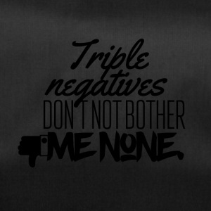 Triple negative don't not bother me none - Sporttasche