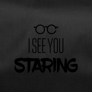 I see you staring - Sporttasche
