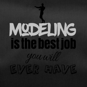 Modeling is the best job you will ever have - Duffel Bag