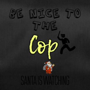 Be nice to the cop because Santa is watching - Sporttasche