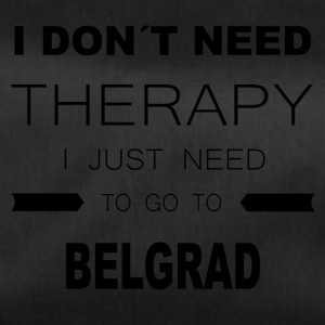 i dont need therapy i just need to go to BELGRAD - Sporttasche