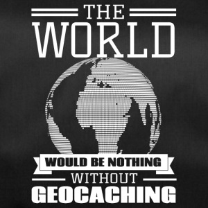 The world would be nothing without Geocaching - Sporttasche