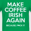 make coffee irish again - Men's Ringer Shirt