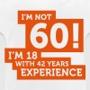 60 years? I m 18 with 42 years experience! - Baby T-Shirt
