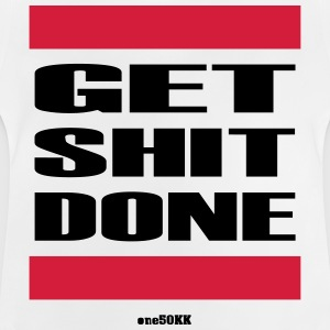 Get Shit Done - Baby T-Shirt