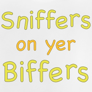 Sniffers on yer biffers - Baby T-Shirt