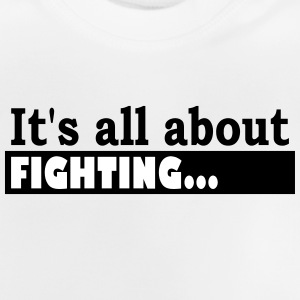 Its all about Fighting - Baby T-Shirt