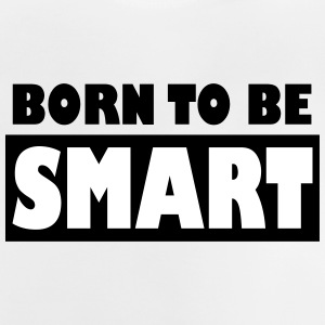 Born to be Smart - Baby T-Shirt