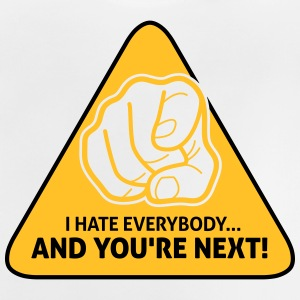I Hate Everybody...And You're Next! - Baby T-Shirt