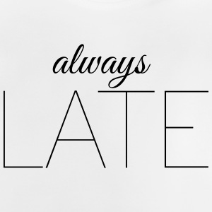 always late - Baby T-Shirt
