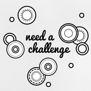 Need a challenge - Baby T-Shirt