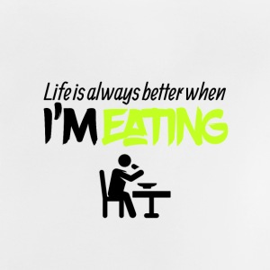 Life is always better when I am eating - Baby T-Shirt