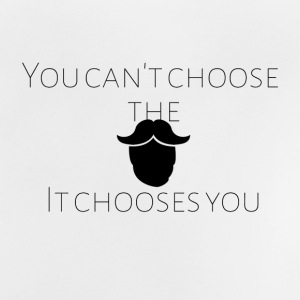 You can not choose the beard - Baby T-Shirt