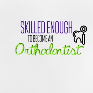 Skilled enough to become an orthodontist - Baby T-Shirt