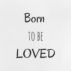 Born to be Loved - Baby T-Shirt