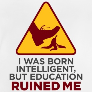 I Was Born Intelligent,But Education Ruined Me. - Baby T-Shirt