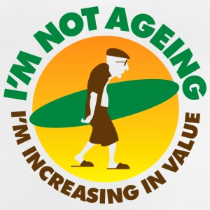 I'm Not Aging I'm Increasing In Value! - Baby T-Shirt