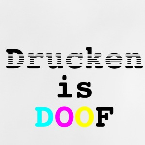 Drucken is Doof - Baby T-Shirt