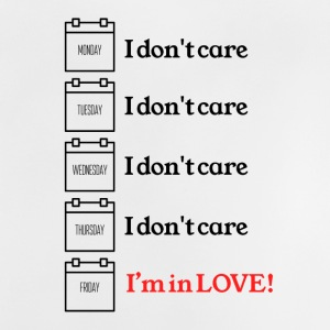 I don't care I am in love when it's Friday - Baby T-Shirt