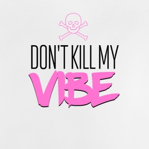 Don't kill my vibe - Baby T-Shirt