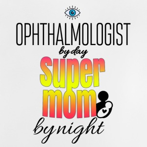 Ophthalmologist by day and super mom by night - Baby T-Shirt