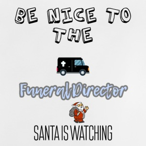 Be nice to the funeral director Santa is watching - Baby T-Shirt