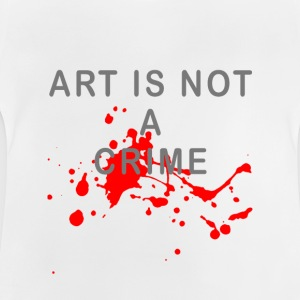 Art is not a crime (blood) - Baby T-Shirt