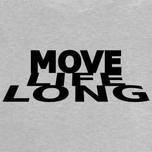 Move life long - Baby T-Shirt