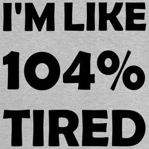 104 percent tired - Baby T-Shirt