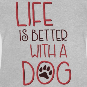 Life is better with a dog - Baby T-Shirt