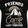 Friends that Camp together last forever - Baby T-Shirt