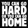 you can go hard or you can go home 1c - Baby T-Shirt