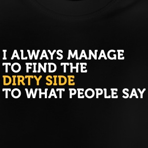 I Always See The Dirty Side Of Things - Baby T-Shirt