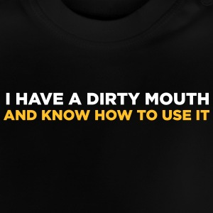 I Have A Dirty Mouth! - Baby T-Shirt